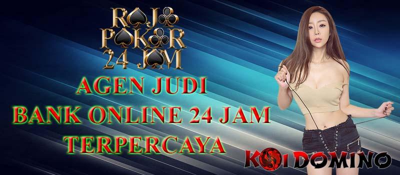 Agen Judi Bank Online 24 Jam Terpercaya Indonesia