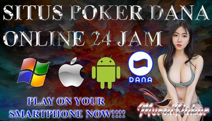 Situs Poker Dana Online 24 Jam Terbaik