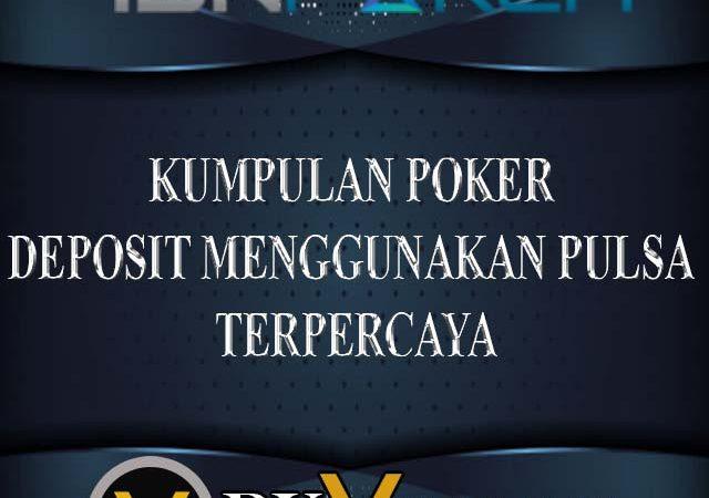 Kumpulan Poker Deposit menggunakan Pulsa Terpercaya