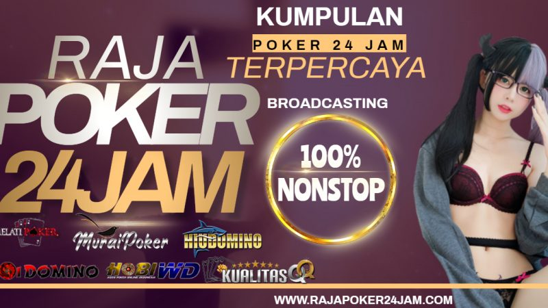Kumpulan Poker 24 Jam Terpercaya Indoneisa Nonstop
