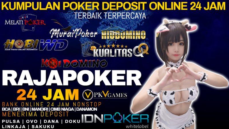 Kumpulan Poker Deposit Online 24 Jam Terbaik Terpercaya Asia