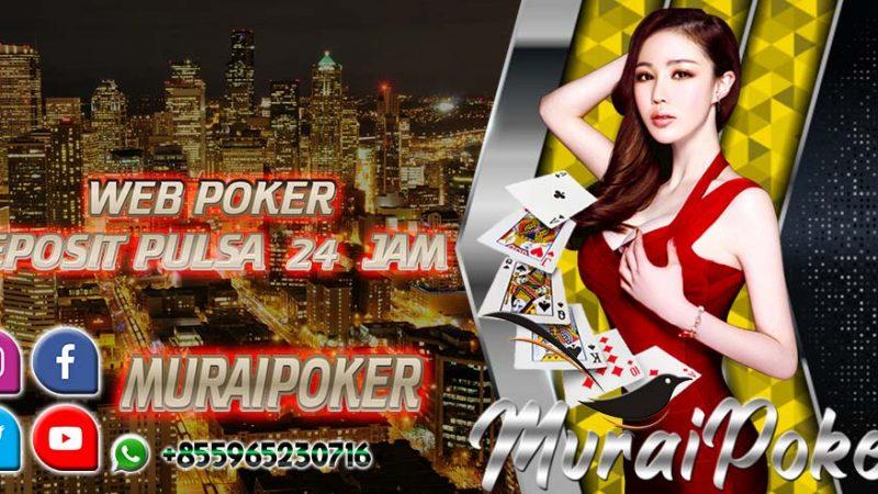 Web Poker Deposit Pulsa 24 Jam
