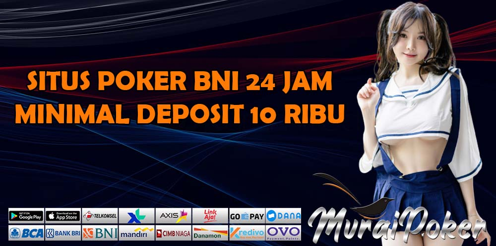 Situs Poker BNI 24 Jam Minimal Deposit 10 Ribu