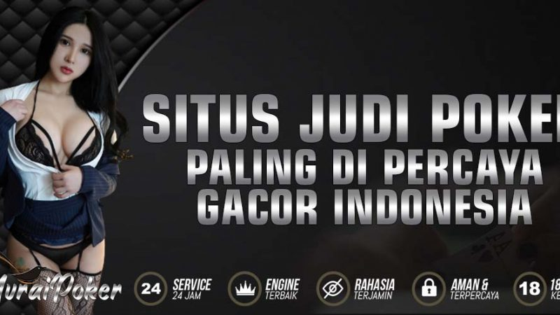 Situs Judi Poker Paling dipercaya Gacor Indonesia