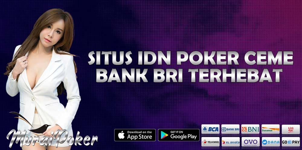 Situs IDN Poker Ceme Bank BRI Terhebat Muraipoker